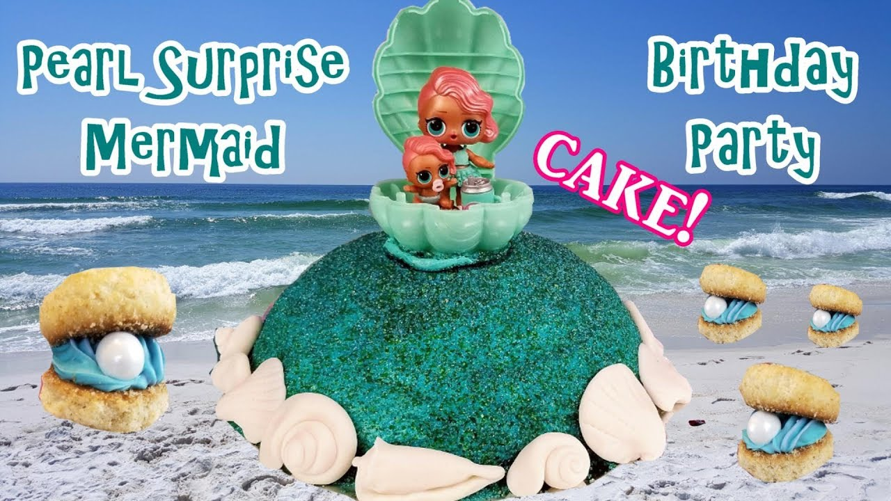 Lol Surprise Pearl Surprise Mermaid Themed Birthday Cake And How To