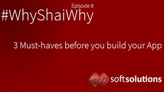 3 Must-haves before you build your App - #WhyShaiWhy Ep 8
