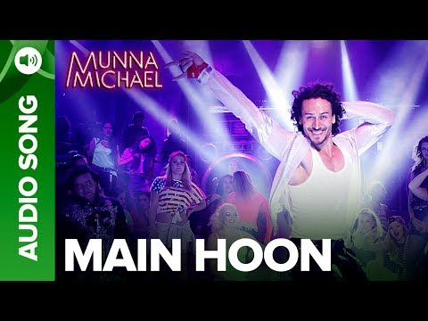 Main Hoon  Full Audio Song  Munna Michael  Tiger Shroff  Siddharth Mahadevan  Tanishk Baagchi