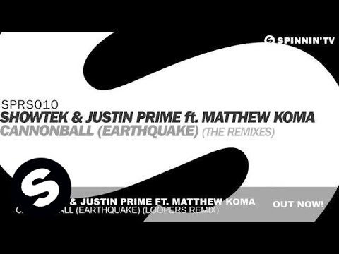 Showtek & Justin Prime ft Matthew Koma  Cannonball Earthquake Loopers Remix