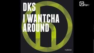 DKS   I Wantcha Around