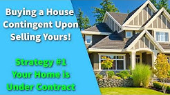Buying a House Contingent Upon Selling Yours | Strategy 1- Your Home is Under Contract!