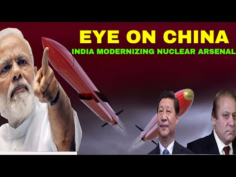 India modernising Nuclear Arsenal with eye on China
