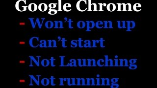 How to fix google chrome won't open up, can't start, is not launching type issues.