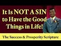 It IS NOT A SIN to Have the Good Things in Life! The Success & Prosperity Scripture
