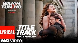 """Wajah Tum Ho""(Title Song)  Male Version Lyrical 