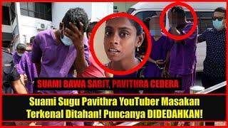 Suami Sugu Pavithra YouTuber Masakan Terkenal Ditahᶐn! Puncanya DIDEDAHKAN!