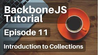 Backbone.js Tutorial - 11 - Introdudction to Collections