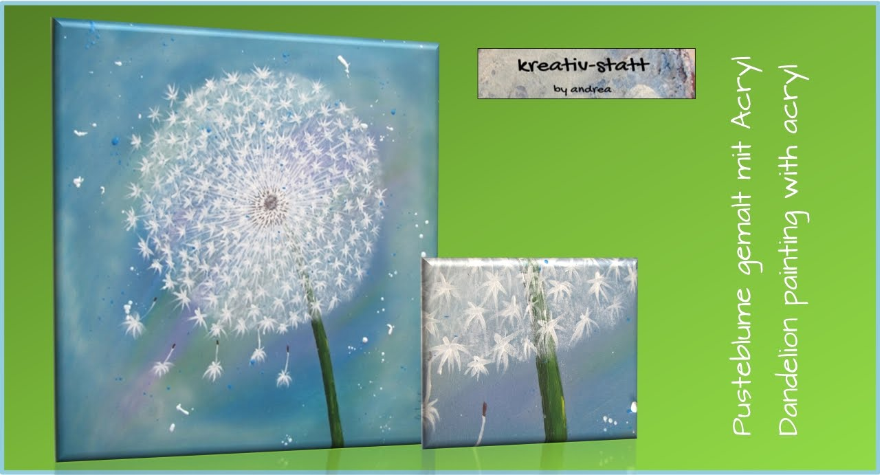 kreativ statt bild acryl malen pusteblume painting dandelion youtube. Black Bedroom Furniture Sets. Home Design Ideas