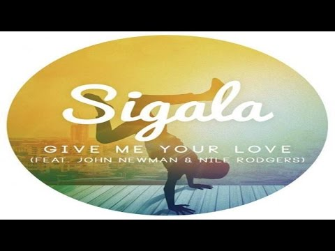 Sigala - Give Me Your Love (feat. John Newman & Nile Rodgers) Official Audio