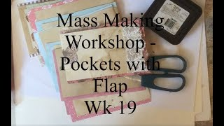 Mass Making - Pocket with Flap- Tutorial - Wk 19  - APOLOGY Should have been LAST WEEK