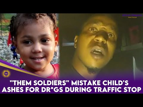 """""""Them Soldiers"""" Mistake Child's Ashes For Dr*gs During Traffic Stop"""