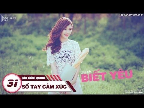 Sổ Tay Cảm Xúc 31: Lần Đầu Biết Yêu - Sài Gòn Radio