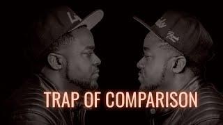 The Trap Of Comparison (Stop Comparing)