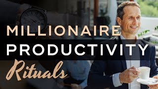 Daily Rituals Of Millionaires for Maximum Productivity - Millionaire Productivity Habits Ep. 24
