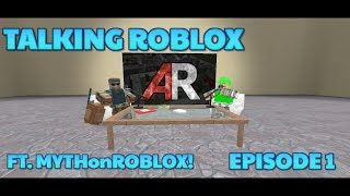 TALKING ROBLOX! Ft. MYTHonROBLOX! (Apocalypse Rising)