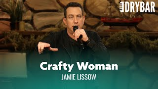 Never Marry A Crafty Woman. Jamie Lissow