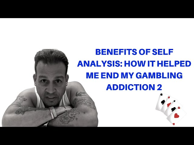 Benefits of Self Analysis: How it Helped Me End my Gambling Addiction 2