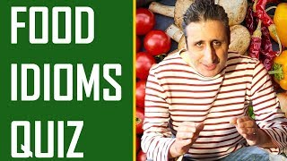 The Famous FOOD Idioms quiz: HOW MANY DO YOU KNOW?