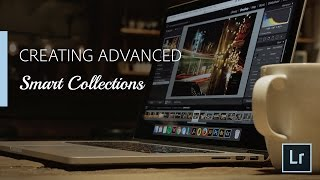 Lightroom Coffee Break: Creating Advanced Smart Collections