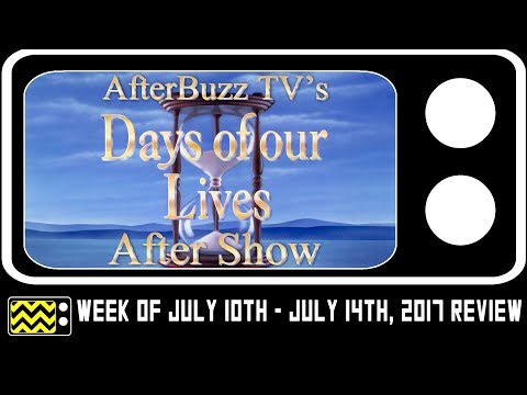 Days Of Our Lives for July 10th-14th, 2017 Review & After Show | AfterBuzz TV