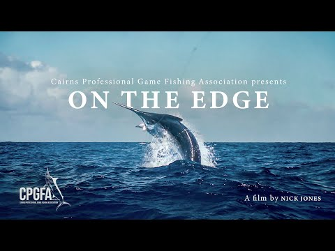 ON THE EDGE  |  Presented By The Cairns Professional Game Fishing Association