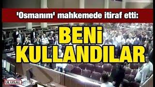 Gambar cover 'Osmanım' mahkemede itiraf etti: Beni kullandılar