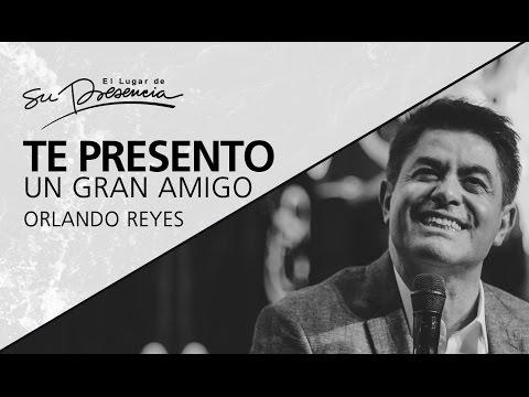 Thumbnail for Te presento a un gran amigo - Orlando Reyes - 09 de abril de 2017