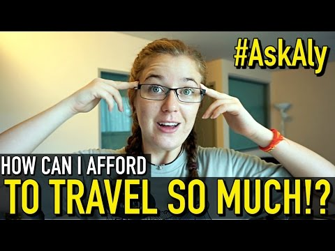 HOW CAN I AFFORD TO TRAVEL SO MUCH??   #AskAly