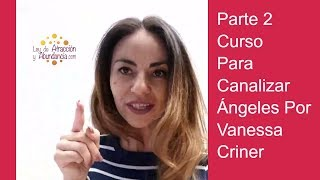 Parte 2 Curso Para Canalizar Ángeles Por Vanessa Criner