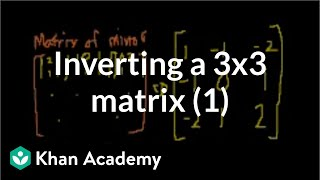 Classic video on inverting a 3x3 matrix part 1 | Matrices | Precalculus | Khan Academy