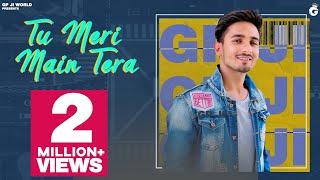 Tu Meri Main Tera (Full Song) | GP JI | Nakisha Choudhary | Sara Din Baju Tere Headphone M