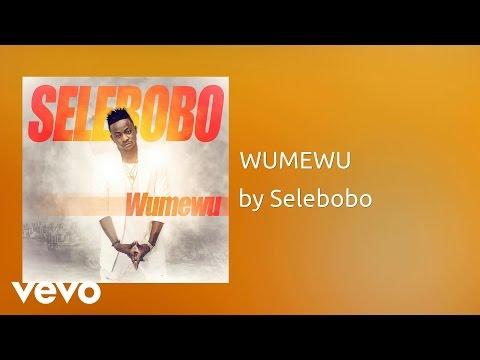 Selebobo - WUMEWU (AUDIO)