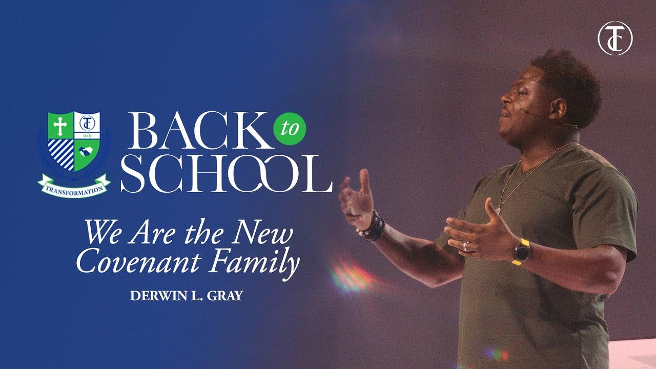 Transformation Church   Back To School   We Are The New Covenant Family   Sermon   Derwin L. Gray
