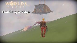 Worlds Adrift Ep. 1 - Building A Ship!