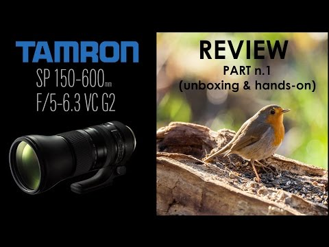 Tamron SP 150-600mm F/5-6.3 Di VC USD G2 A022 Review Part 1 - Unboxing & Hands-on