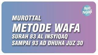 murottal-metode-wafa-surah-83-al-insyiqaq-sampai-93-ad-dhuha-juz-30