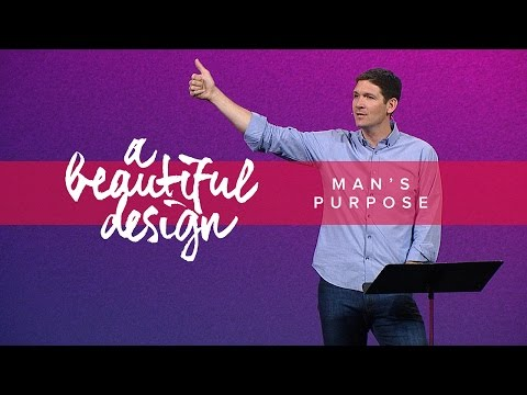 A Beautiful Design (Part 3) - Man's Purpose