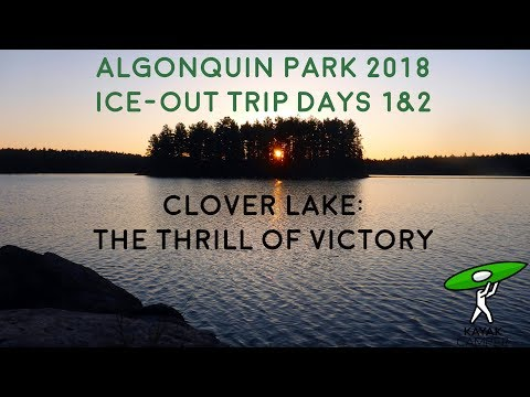 Kayak Camping, Algonquin Park Ice-Out 2018, Days 1 & 2