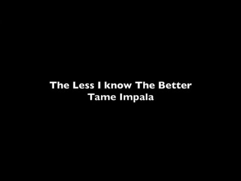 Tame Impala - The less I Know The Better, Lyrics