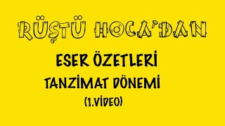 Eser Özetleri / TANZİMAT  (1. VİDEO) ( RÜŞTÜ HOCA )