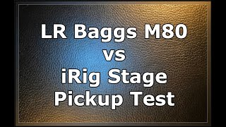 LR Baggs M80 vs iRig Acoustic Stage Pickup Test