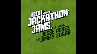 Heidi Presents Jackathon Jams feat. Jesse Perez - We Get Fucked Up
