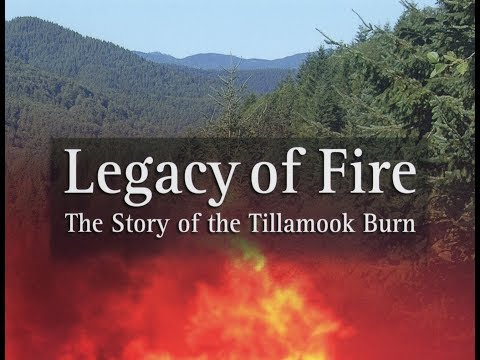 Legacy Of Fire: The Story Of The Tillamook Burn