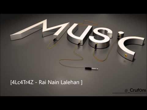 4Lc4Tr4Z - Rai Nain Lalehan Mp3