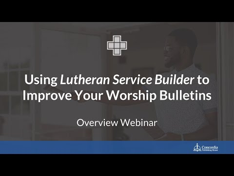 Using Lutheran Service Builder to Improve Your Worship Bulletins