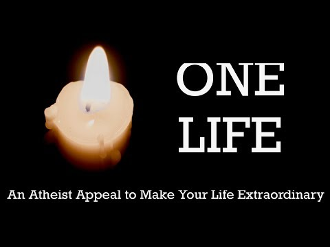 One Life: An Atheist Appeal to Make Your Life Extraordinary