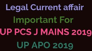 Legal current affair FOR UP PCS J Mains, UP APO  Exam 2019