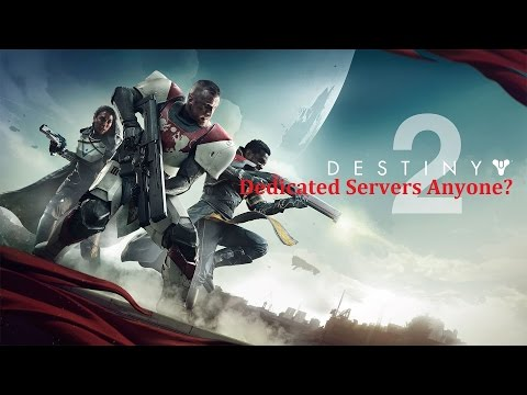 DESTINY 2 - Dedicated Servers Anyone? (Thoughts on the Gameplay Reveal)