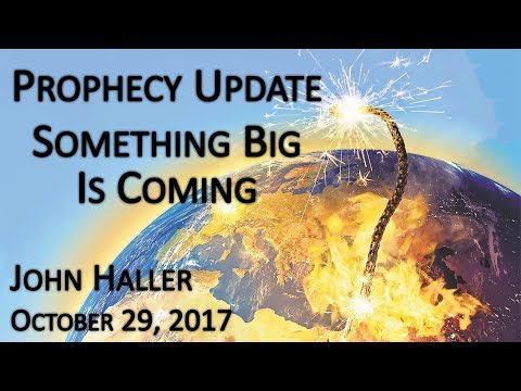 "2017 10 29 John Haller's Prophecy Update ""Something Big is Coming"""